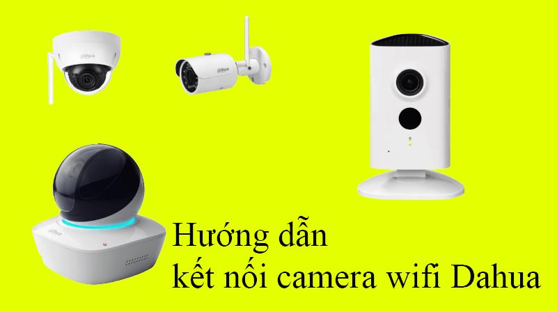 Hướng dẫn kết nối camera wifi Dahua